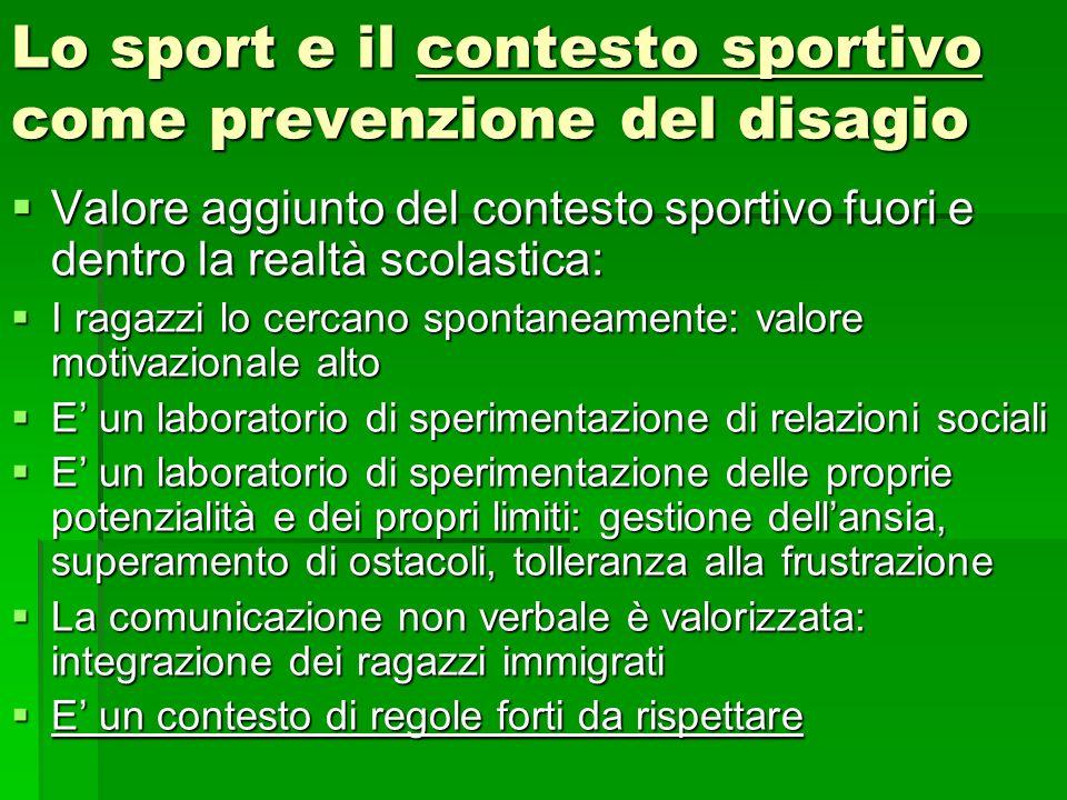 Lo sport e il contesto sportivo come prevenzione del disagio Valore aggiunto del contesto sportivo fuori e dentro la realtà scolastica: Valore aggiunt