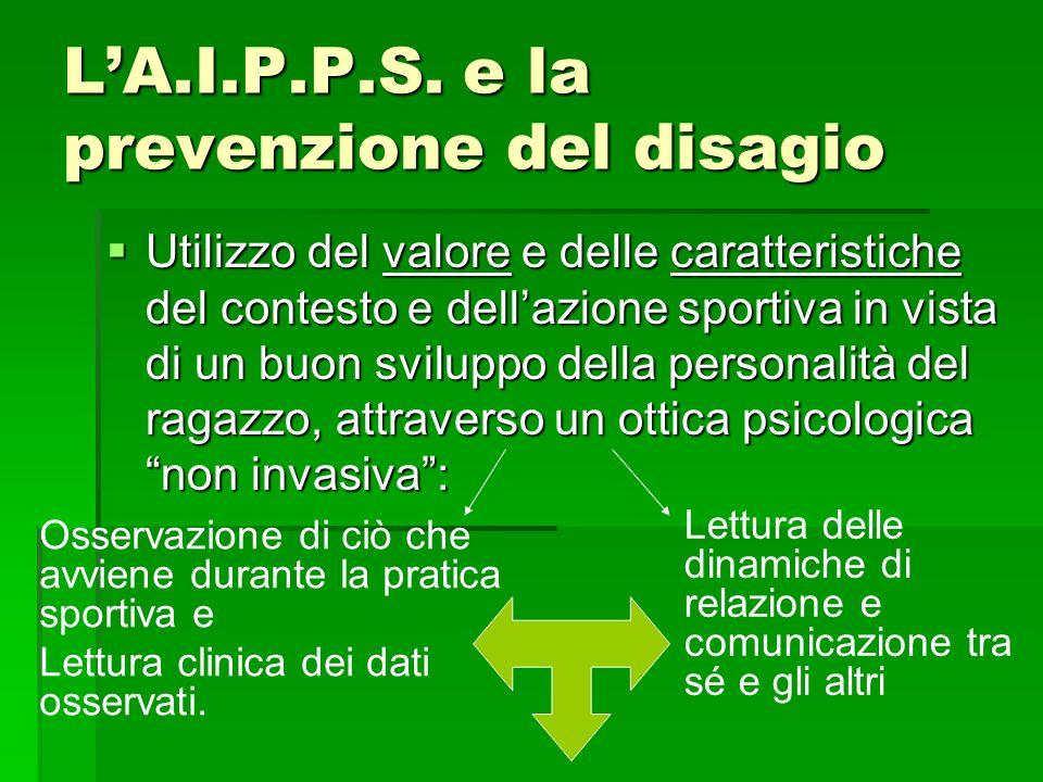 LA.I.P.P.S. e la prevenzione del disagio Utilizzo del valore e delle caratteristiche del contesto e dellazione sportiva in vista di un buon sviluppo d