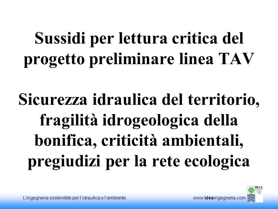 Lingegneria sostenibile per lidraulica e lambiente www.ideaingegneria.com Sussidi per lettura critica del progetto preliminare linea TAV Sicurezza idr