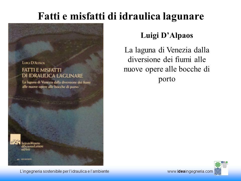 Lingegneria sostenibile per lidraulica e lambiente www.ideaingegneria.com Fatti e misfatti di idraulica lagunare Luigi DAlpaos La laguna di Venezia da