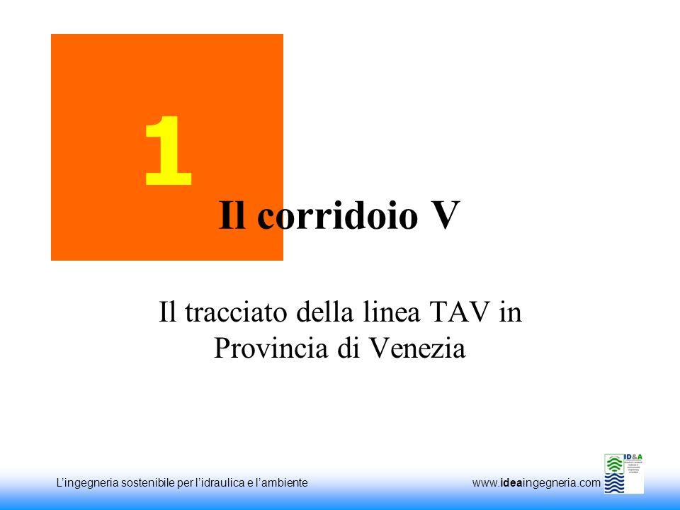 Lingegneria sostenibile per lidraulica e lambiente www.ideaingegneria.com 1 Il tracciato della linea TAV in Provincia di Venezia Il corridoio V