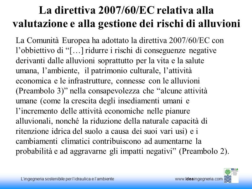 Lingegneria sostenibile per lidraulica e lambiente www.ideaingegneria.com La direttiva 2007/60/EC relativa alla valutazione e alla gestione dei rischi