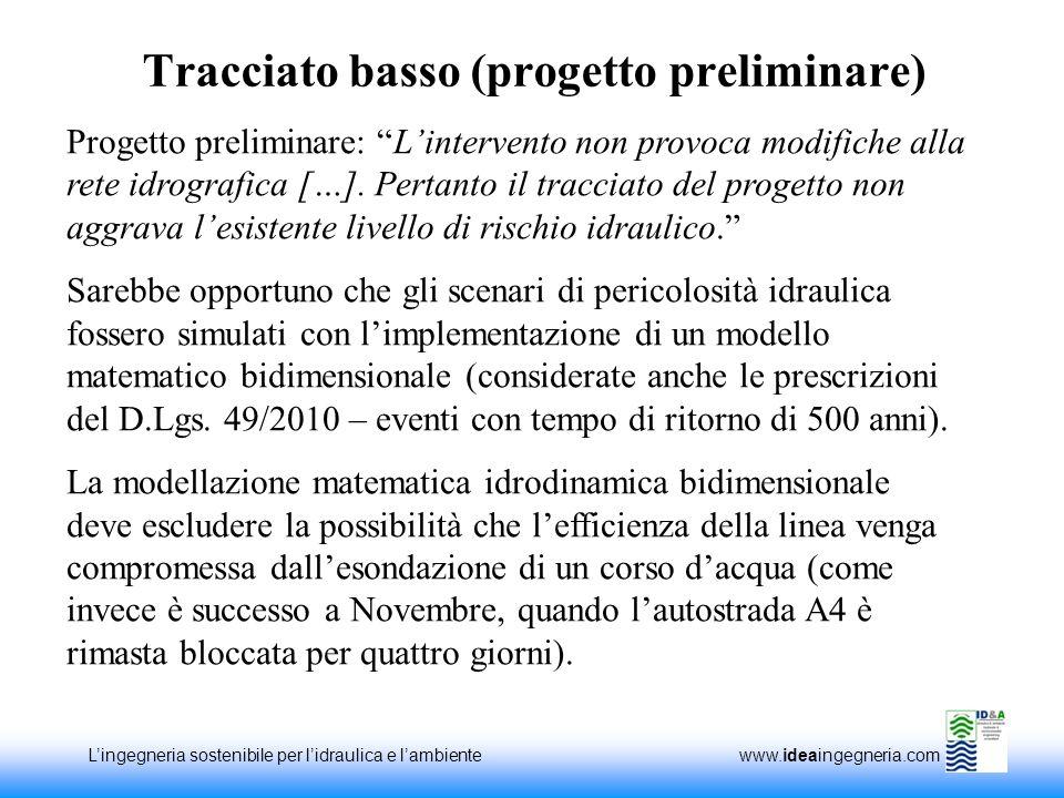 Lingegneria sostenibile per lidraulica e lambiente www.ideaingegneria.com Tracciato basso (progetto preliminare) Progetto preliminare: Lintervento non provoca modifiche alla rete idrografica […].