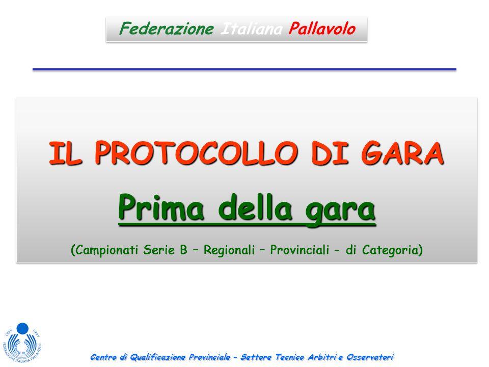 Centro di Qualificazione Provinciale – Settore Tecnico Arbitri e Osservatori Protocollo: prima della gara Federazione Italiana Pallavolo IL PROTOCOLLO