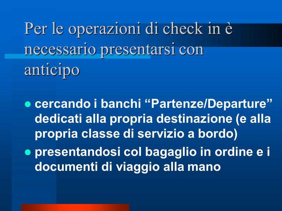 Per le operazioni di check in è necessario presentarsi con anticipo informandosi prima, perché varia da città a città, da volo a volo, da orario ad or