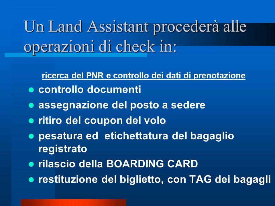 Per le operazioni di check in è necessario presentarsi con anticipo cercando i banchi Partenze/Departure dedicati alla propria destinazione (e alla pr
