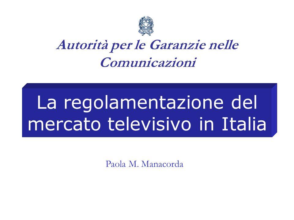 La regolamentazione del mercato televisivo in Italia Autorità per le Garanzie nelle Comunicazioni Paola M. Manacorda