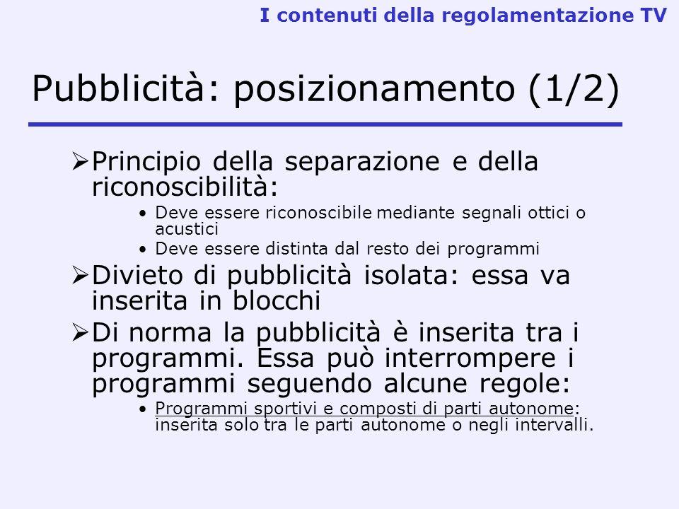 Pubblicità: posizionamento (1/2) Principio della separazione e della riconoscibilità: Deve essere riconoscibile mediante segnali ottici o acustici Dev