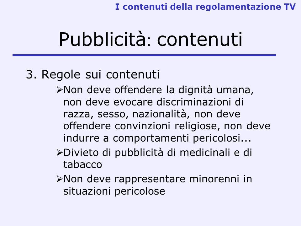 Pubblicità : contenuti 3. Regole sui contenuti Non deve offendere la dignità umana, non deve evocare discriminazioni di razza, sesso, nazionalità, non