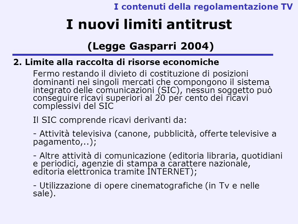 I nuovi limiti antitrust (Legge Gasparri 2004) 2. Limite alla raccolta di risorse economiche Fermo restando il divieto di costituzione di posizioni do