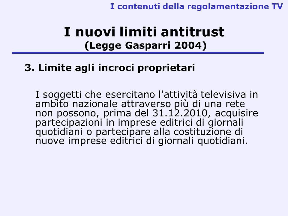 I nuovi limiti antitrust (Legge Gasparri 2004) 3. Limite agli incroci proprietari I soggetti che esercitano l'attività televisiva in ambito nazionale