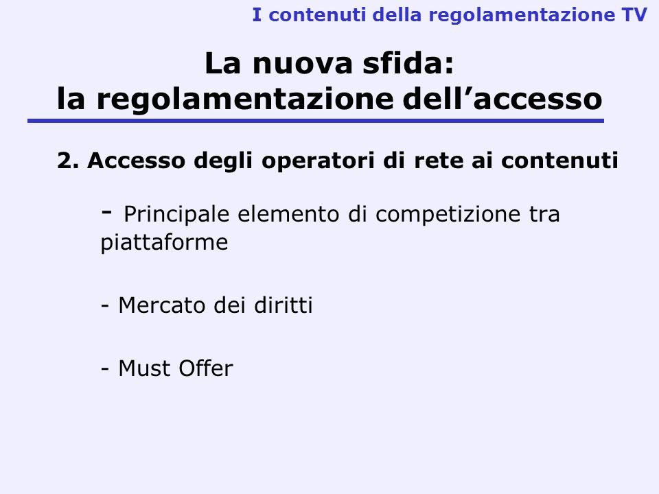 La nuova sfida: la regolamentazione dellaccesso 2. Accesso degli operatori di rete ai contenuti - Principale elemento di competizione tra piattaforme