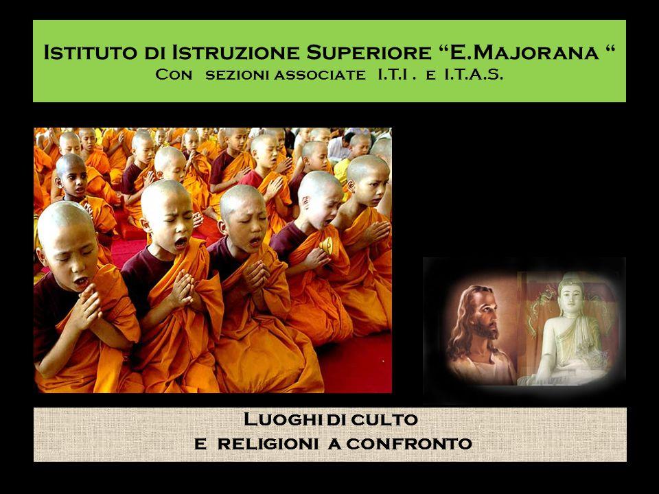 Istituto di Istruzione Superiore E.Majorana Con sezioni associate I.T.I. e I.T.A.S. Luoghi di culto e religioni a confronto