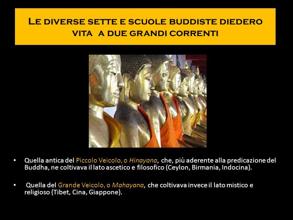 Le diverse sette e scuole buddiste diedero vita a due grandi correnti Quella antica del Piccolo Veicolo, o Hinayana, che, più aderente alla predicazio