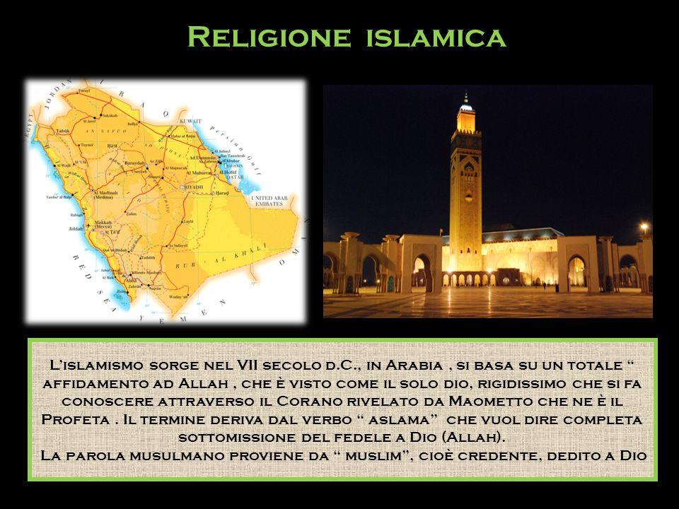 Lislamismo sorge nel VII secolo d.C., in Arabia, si basa su un totale affidamento ad Allah, che è visto come il solo dio, rigidissimo che si fa conosc