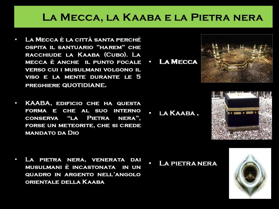 La Mecca, la Kaaba e la Pietra nera La Mecca è la città santa perché ospita il santuario harem che racchiude la Kaaba (Cubo). La mecca è anche il punt