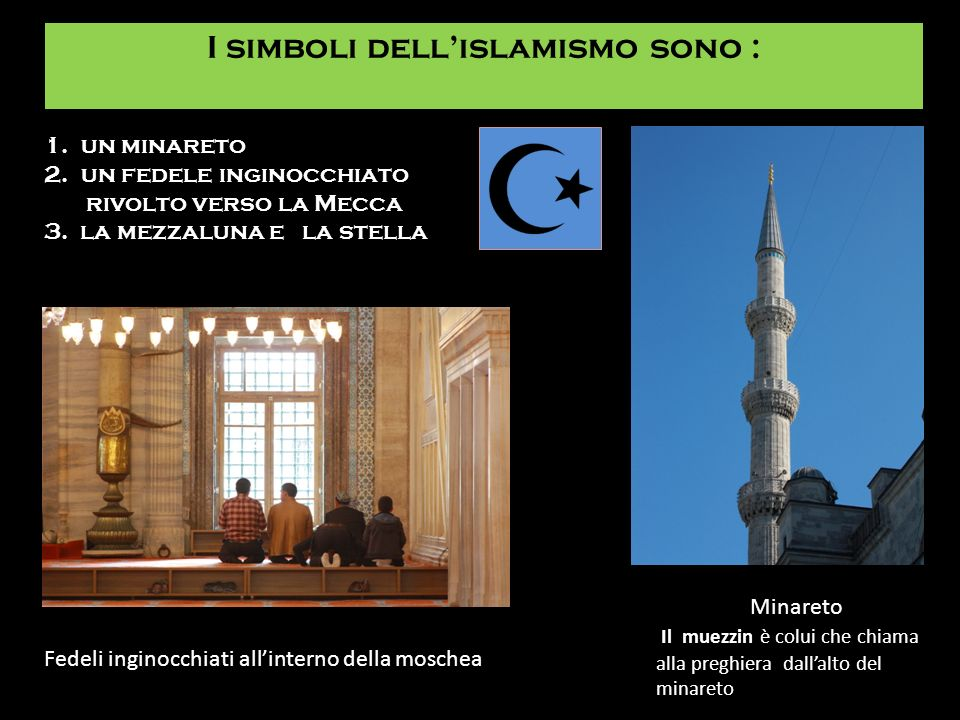 I simboli dellislamismo sono : 1. un minareto 2. un fedele inginocchiato rivolto verso la Mecca 3. la mezzaluna e la stella Minareto Il muezzin è colu