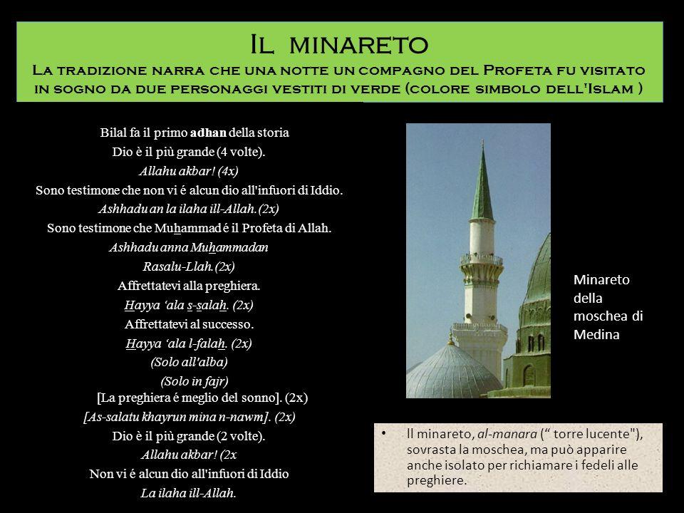 Il minareto La tradizione narra che una notte un compagno del Profeta fu visitato in sogno da due personaggi vestiti di verde (colore simbolo dell'Isl