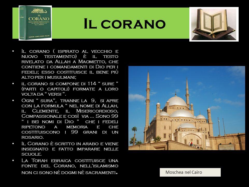 Il corano Il corano ( ispirato al vecchio e nuovo testamento) è il testo rivelato da Allah a Maometto, che contiene i comandamenti di Dio per i fedeli