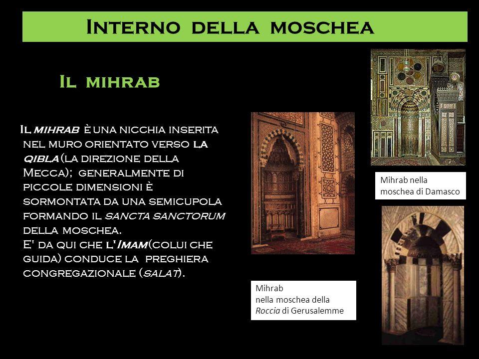Il mihrab è una nicchia inserita nel muro orientato verso la qibla (la direzione della Mecca); generalmente di piccole dimensioni è sormontata da una