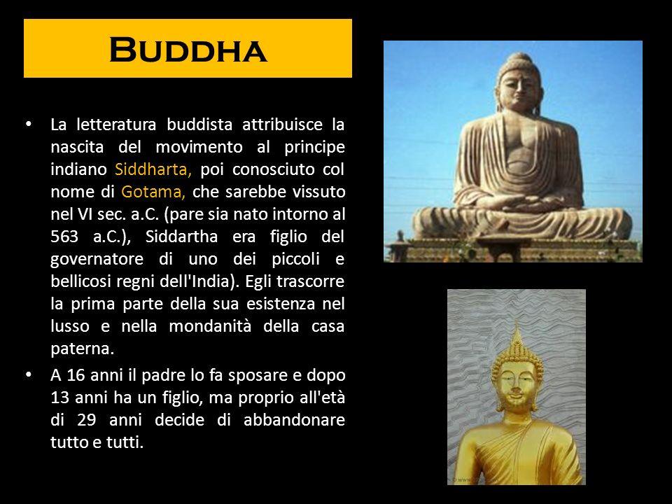 Buddha La letteratura buddista attribuisce la nascita del movimento al principe indiano Siddharta, poi conosciuto col nome di Gotama, che sarebbe viss