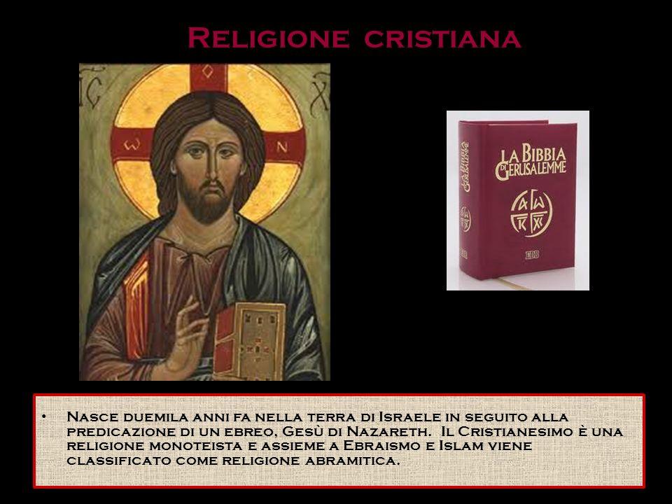 Religione cristiana Nasce duemila anni fa nella terra di Israele in seguito alla predicazione di un ebreo, Gesù di Nazareth. Il Cristianesimo è una re