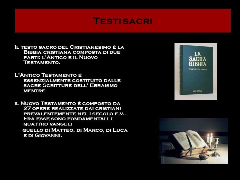 Testi sacri Il testo sacro del Cristianesimo è la Bibbia cristiana composta di due parti: l'Antico e il Nuovo Testamento. L'Antico Testamento è essenz