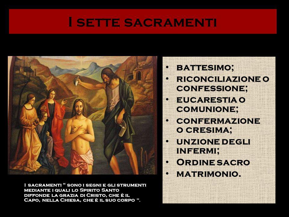 I sette sacramenti I sacramenti sono i segni e gli strumenti mediante i quali lo Spirito Santo diffonde la grazia di Cristo, che è il Capo, nella Chie