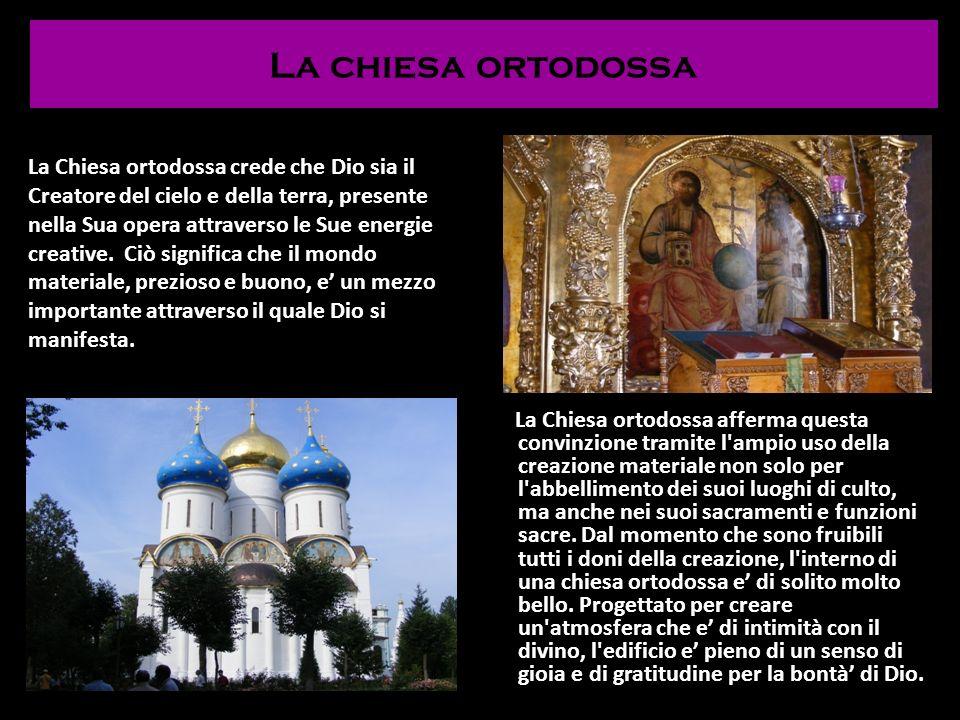 La chiesa ortodossa La Chiesa ortodossa afferma questa convinzione tramite l'ampio uso della creazione materiale non solo per l'abbellimento dei suoi