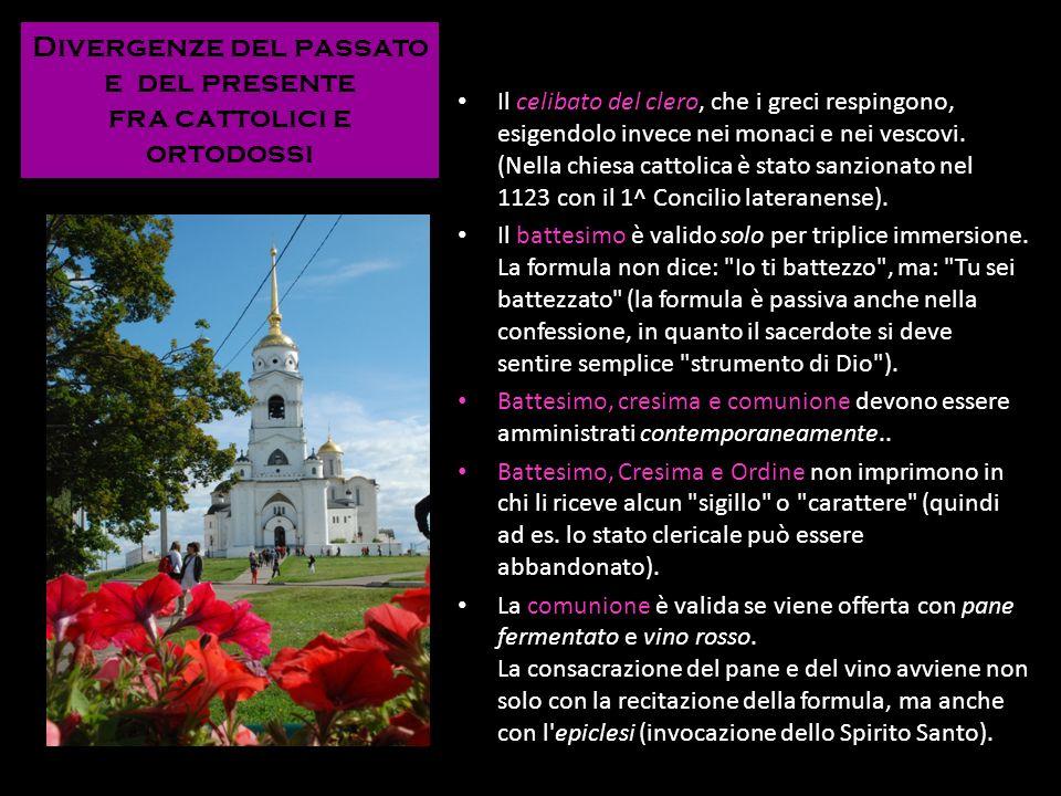 Divergenze del passato e del presente fra cattolici e ortodossi Il celibato del clero, che i greci respingono, esigendolo invece nei monaci e nei vesc