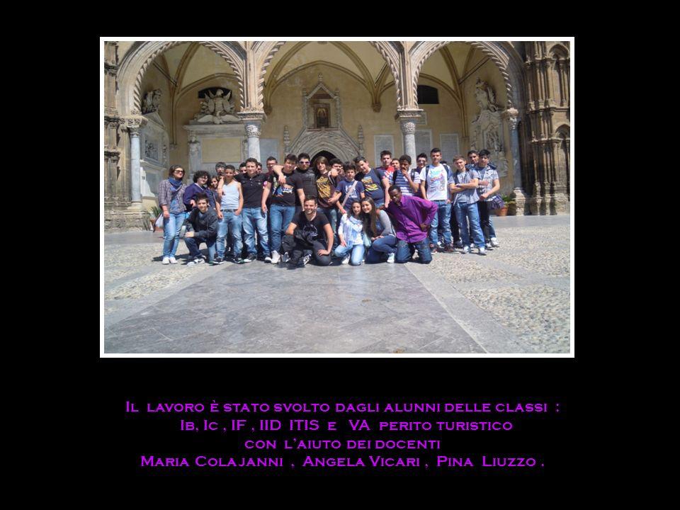 . Il lavoro è stato svolto dagli alunni delle classi : Ib, Ic, IF, IID ITIS e VA perito turistico con laiuto dei docenti Maria Colajanni, Angela Vicar