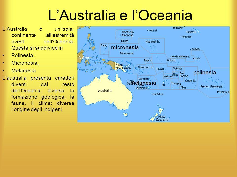 LAustralia e lOceania LAustralia è unisola- continente allestremità ovest dellOceania. Questa si suddivide in Polinesia, Micronesia, Melanesia Laustra