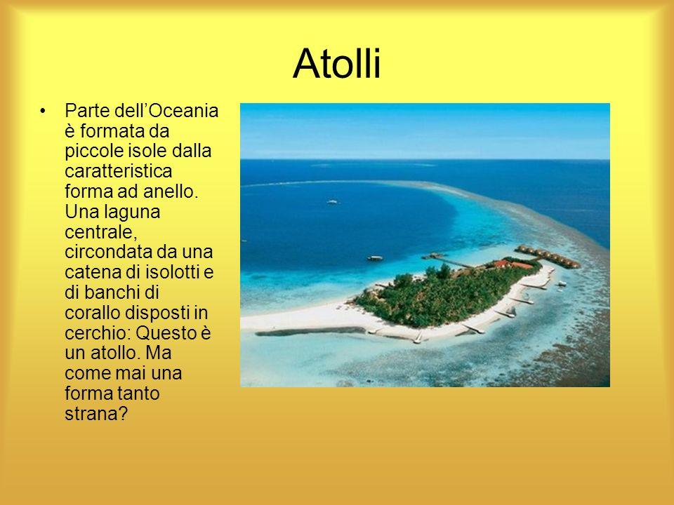 Atolli Parte dellOceania è formata da piccole isole dalla caratteristica forma ad anello. Una laguna centrale, circondata da una catena di isolotti e
