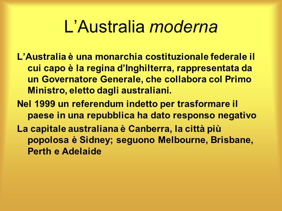 LAustralia moderna LAustralia è una monarchia costituzionale federale il cui capo è la regina dInghilterra, rappresentata da un Governatore Generale,