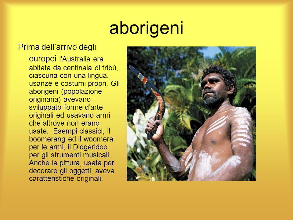 aborigeni Prima dellarrivo degli europei lAustralia era abitata da centinaia di tribù, ciascuna con una lingua, usanze e costumi propri. Gli aborigeni