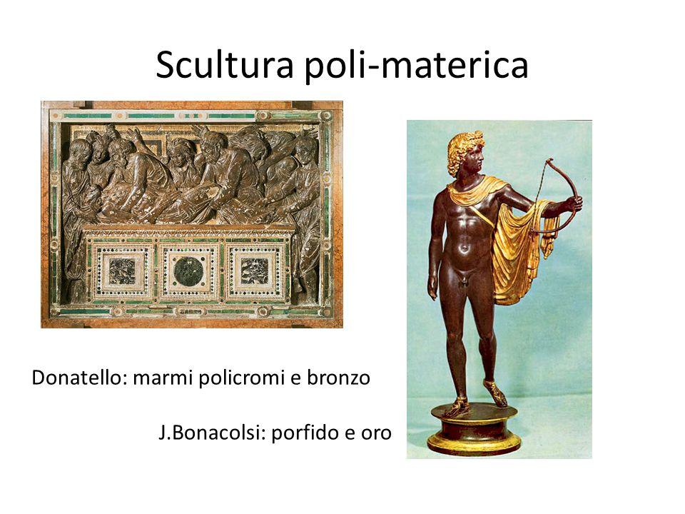 Scultura poli-materica Donatello: marmi policromi e bronzo J.Bonacolsi: porfido e oro