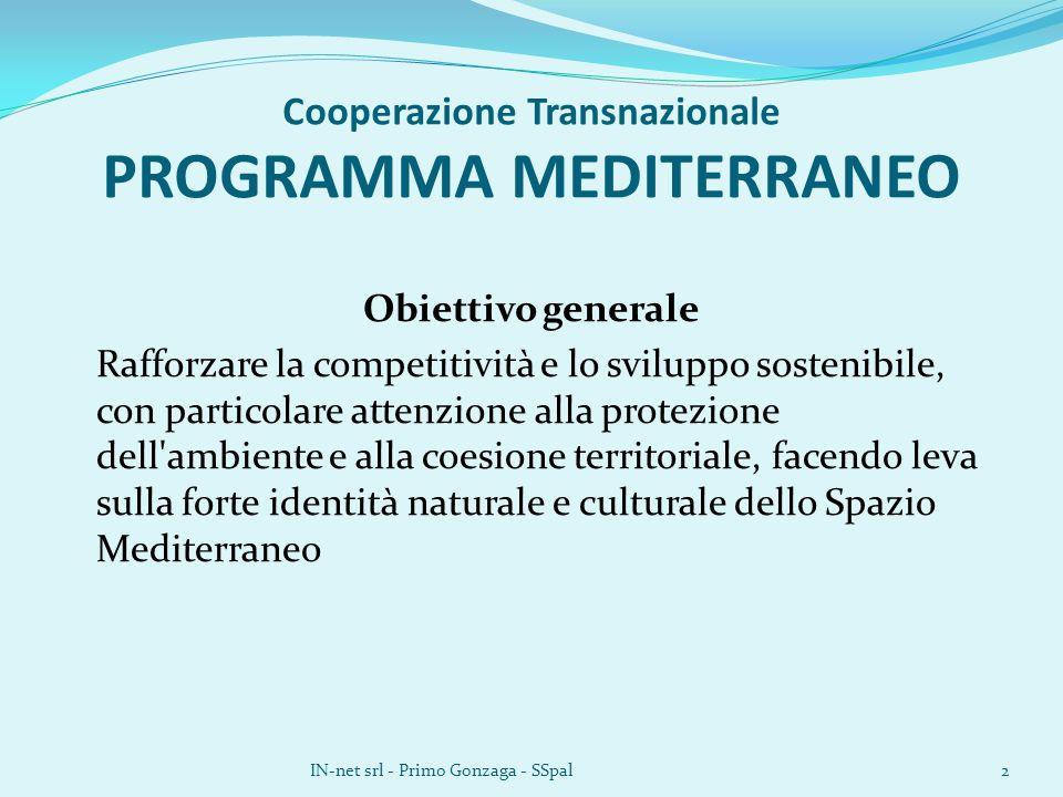 Cooperazione Transnazionale PROGRAMMA MEDITERRANEO Obiettivo generale Rafforzare la competitività e lo sviluppo sostenibile, con particolare attenzione alla protezione dell ambiente e alla coesione territoriale, facendo leva sulla forte identità naturale e culturale dello Spazio Mediterraneo IN-net srl - Primo Gonzaga - SSpal2
