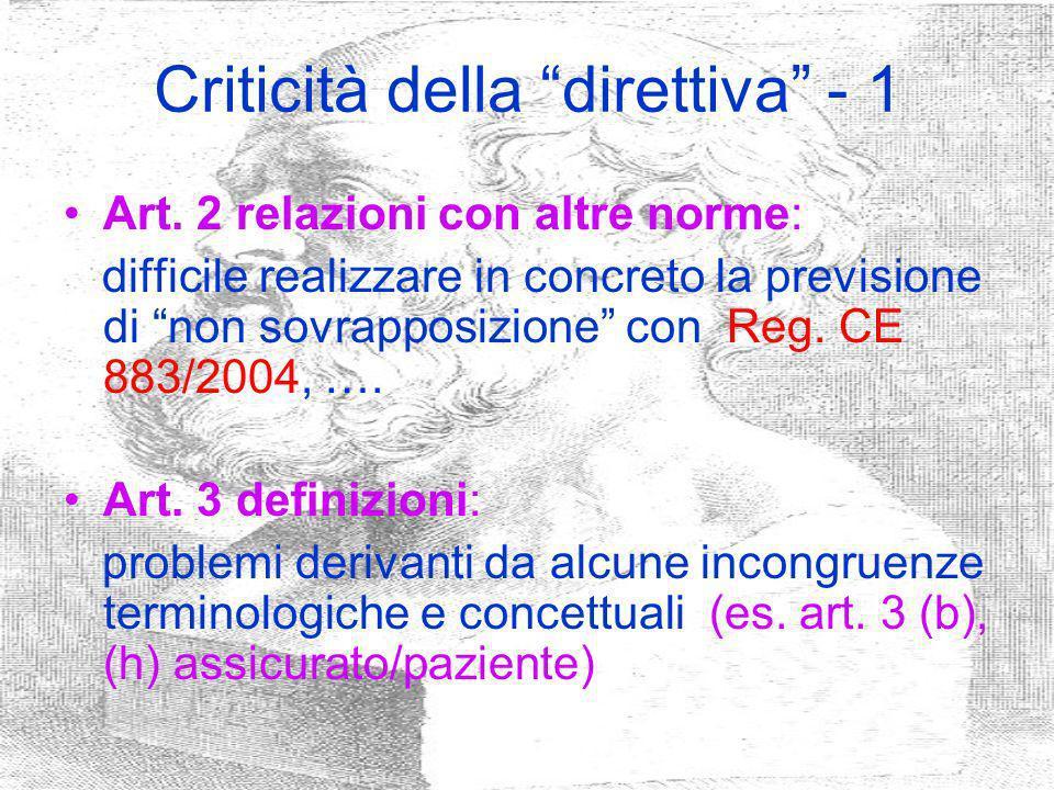 Criticità della direttiva - 1 Art. 2 relazioni con altre norme: difficile realizzare in concreto la previsione di non sovrapposizione con Reg. CE 883/