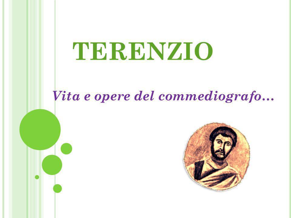 B IOGRAFIA..Publio Terenzio Afro fu un commediografo romano.