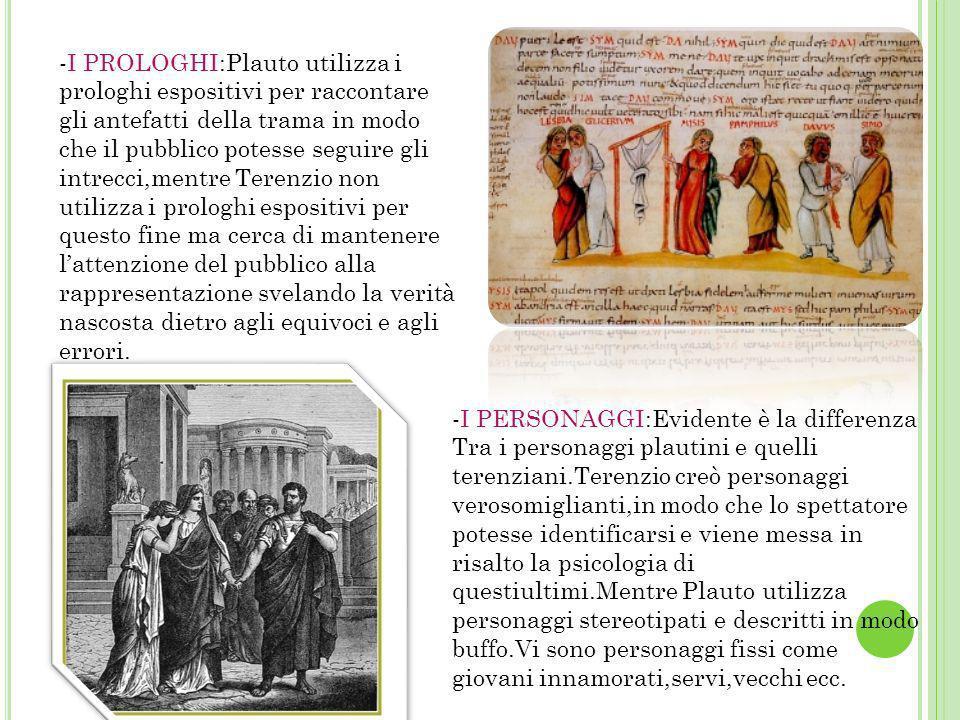 -I PROLOGHI:Plauto utilizza i prologhi espositivi per raccontare gli antefatti della trama in modo che il pubblico potesse seguire gli intrecci,mentre