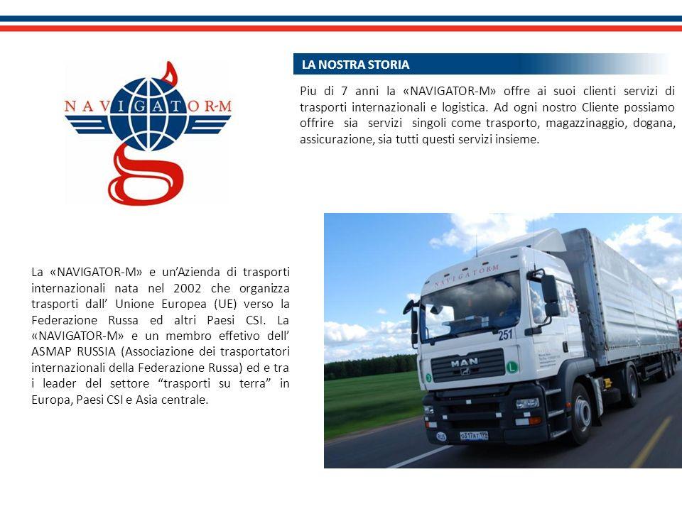 LA NOSTRA STORIA La «NAVIGATOR-M» e unAzienda di trasporti internazionali nata nel 2002 che organizza trasporti dall Unione Europea (UE) verso la Fede