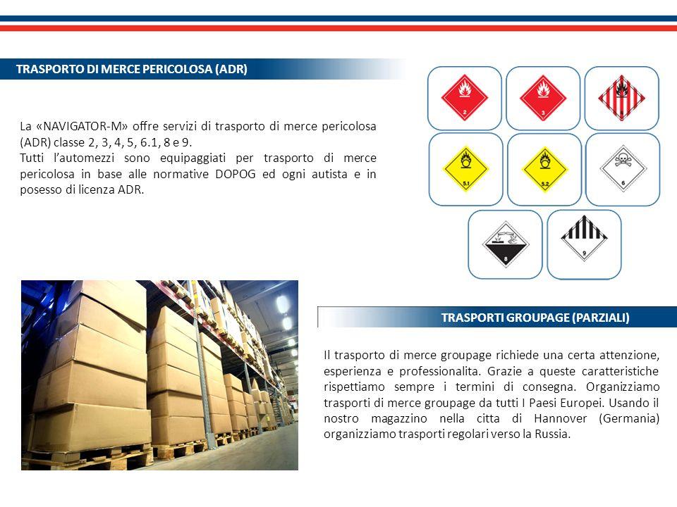 La «NAVIGATOR-M» offre servizi di trasporto di merce pericolosa (ADR) classe 2, 3, 4, 5, 6.1, 8 e 9. Tutti lautomezzi sono equipaggiati per trasporto