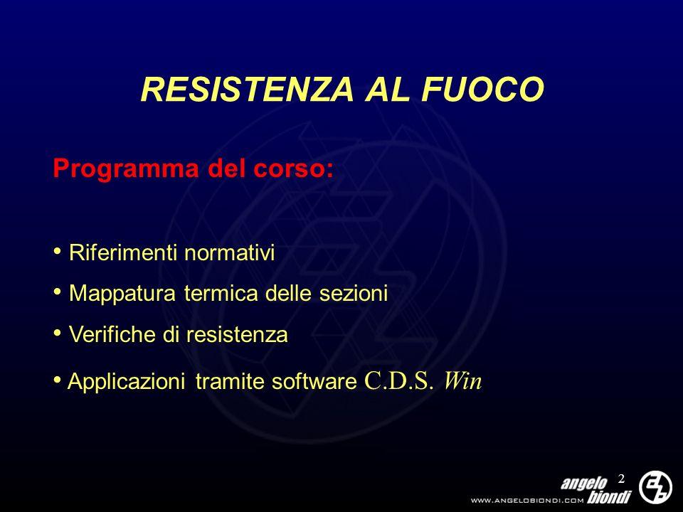 2 RESISTENZA AL FUOCO Programma del corso: Riferimenti normativi Mappatura termica delle sezioni Verifiche di resistenza Applicazioni tramite software