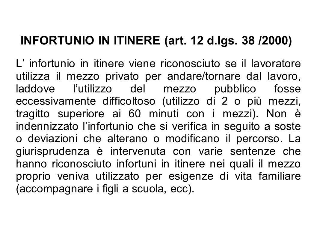 INFORTUNIO IN ITINERE (art. 12 d.lgs. 38 /2000) L infortunio in itinere viene riconosciuto se il lavoratore utilizza il mezzo privato per andare/torna