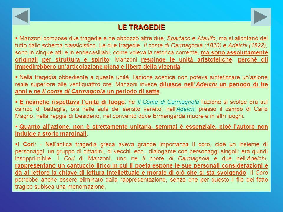 LE TRAGEDIE Manzoni compose due tragedie e ne abbozzò altre due, Spartaco e Ataulfo, ma si allontanò del tutto dallo schema classicistico. Le due trag