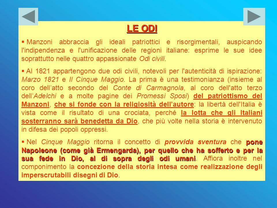 LE ODI Manzoni abbraccia gli ideali patriottici e risorgimentali, auspicando l'indipendenza e l'unificazione delle regioni italiane: esprime le sue id