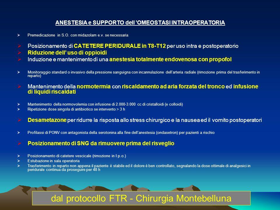 ANESTESIA e SUPPORTO dell OMEOSTASI INTRAOPERATORIA Premedicazione in S.O. con midazolam e.v. se necessaria Posizionamento di CATETERE PERIDURALE in T
