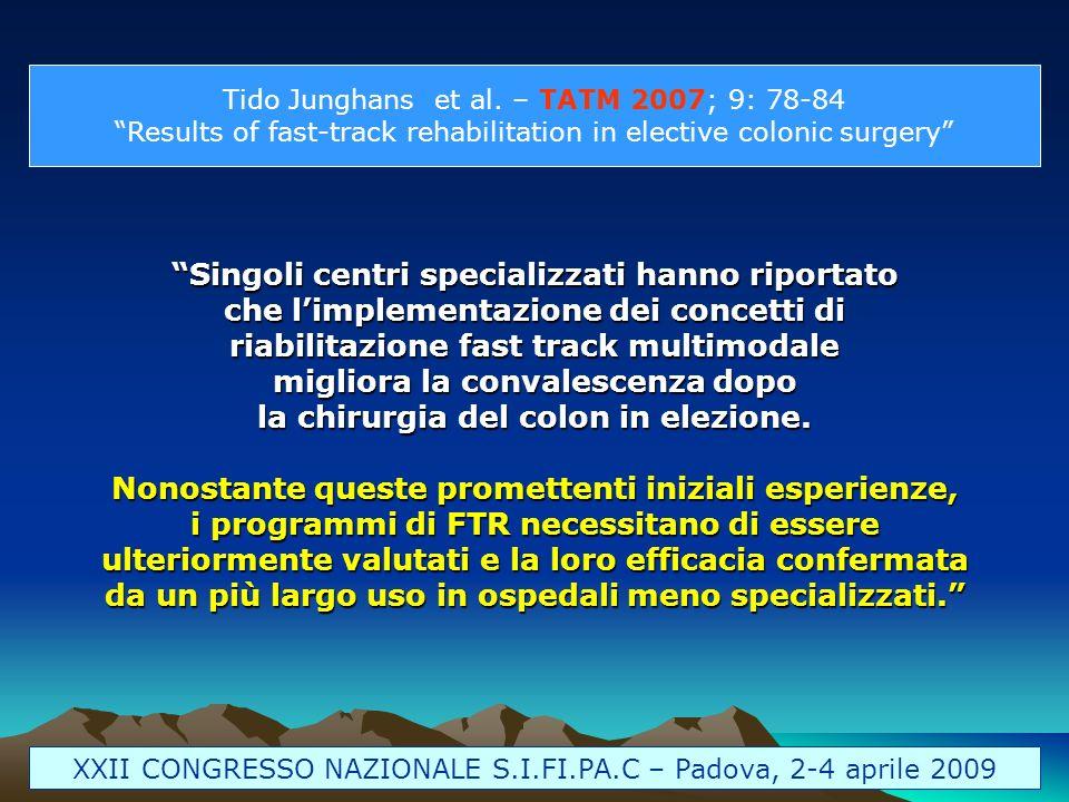 Tido Junghans et al. – TATM 2007; 9: 78-84 Results of fast-track rehabilitation in elective colonic surgery Singoli centri specializzati hanno riporta