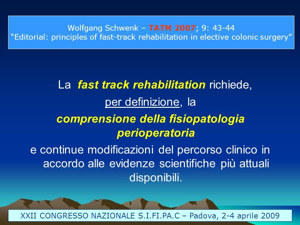 La fast track rehabilitation richiede, per definizione, la comprensione della fisiopatologia perioperatoria e continue modificazioni del percorso clin