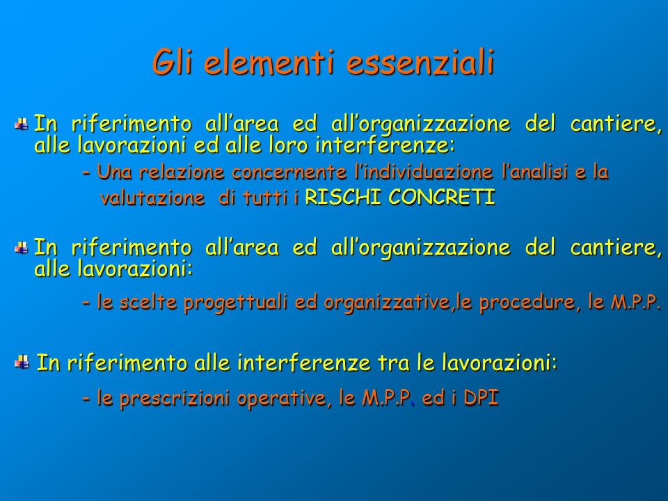 Gli elementi essenziali In riferimento allarea ed allorganizzazione del cantiere, alle lavorazioni ed alle loro interferenze: In riferimento allarea e